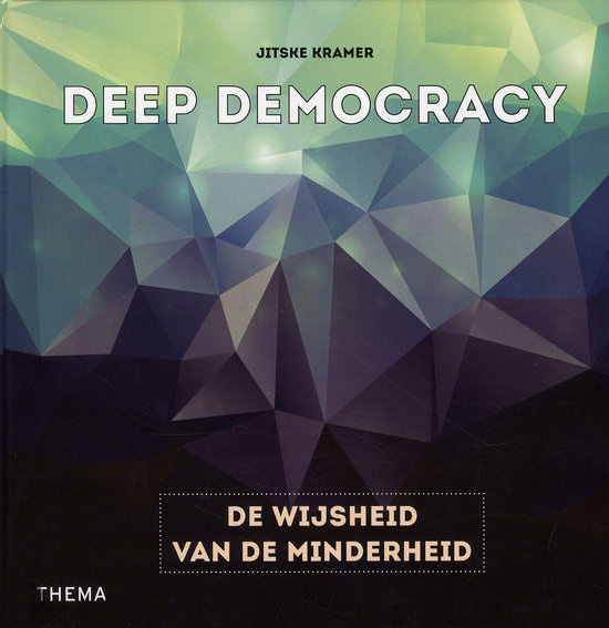 Deep Democracy – De Wijsheid Van De Minderheid – Jitske Kramer